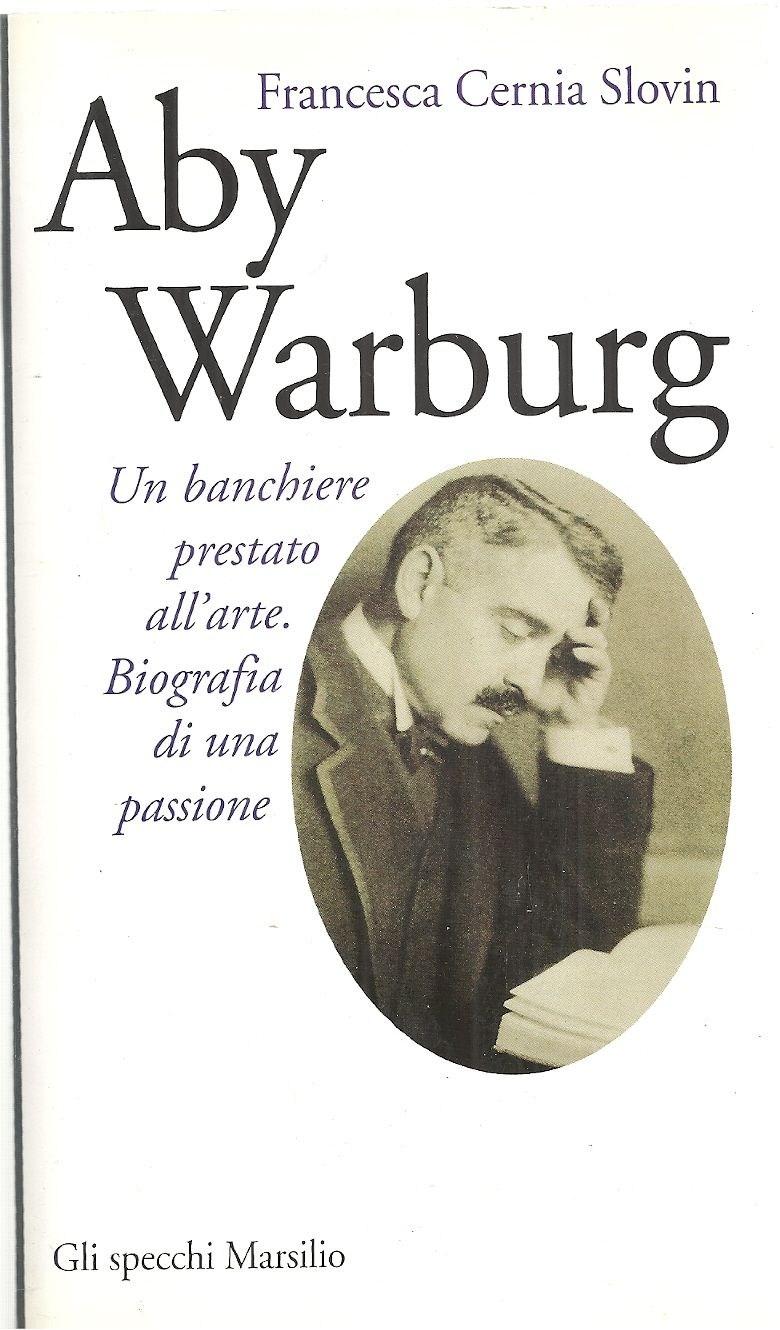 Aby Warburg. Un banchiere prestato all'arte