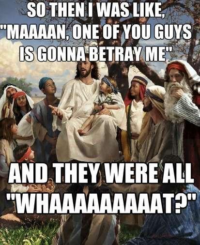 jesus memes meme betray funny story christian easter betrayal religious humor were birth someone him very greatest dank caption happy